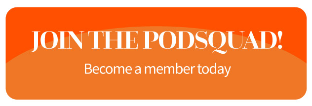 Join the Podsquad!